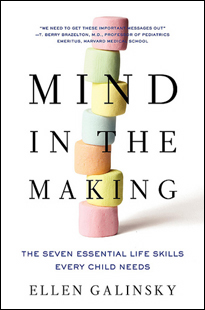 Ellen Galinsky's book Mind in the Making: The Seven Essential Life Skills Every Child Needs