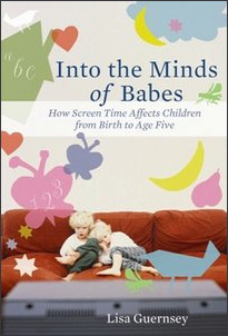 Lisa Guernsey's book Into the Minds of Babes - How Screen Time Affects Children